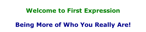 Welcome to First Expression  Being More of Who You Really Are!