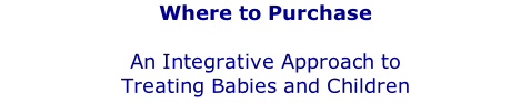 Where to Purchase  An Integrative Approach to  Treating Babies and Children A Multidisciplinary Guide